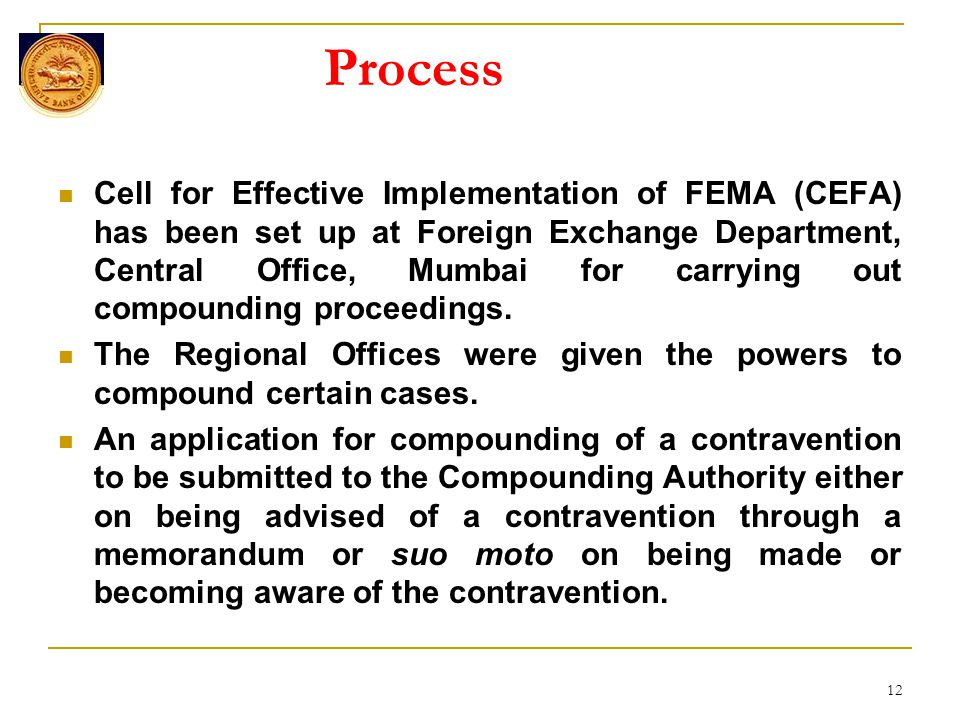 Process Cell for Effective Implementation of FEMA (CEFA) has been set up at Foreign Exchange Department, Central Office, Mumbai for carrying out compounding proceedings.