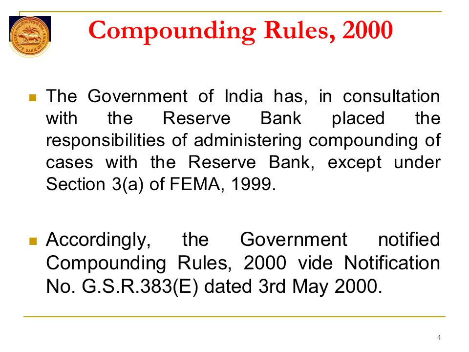 Compounding Rules, 2000 The Government of India has, in consultation with the Reserve Bank placed the responsibilities of administering compounding of cases with the Reserve Bank, except under Section 3(a) of FEMA, 1999.