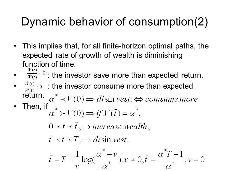 Dynamic behavior of consumption(2) This implies that, for all finite-horizon optimal paths, the expected rate of growth of wealth is diminishing funct