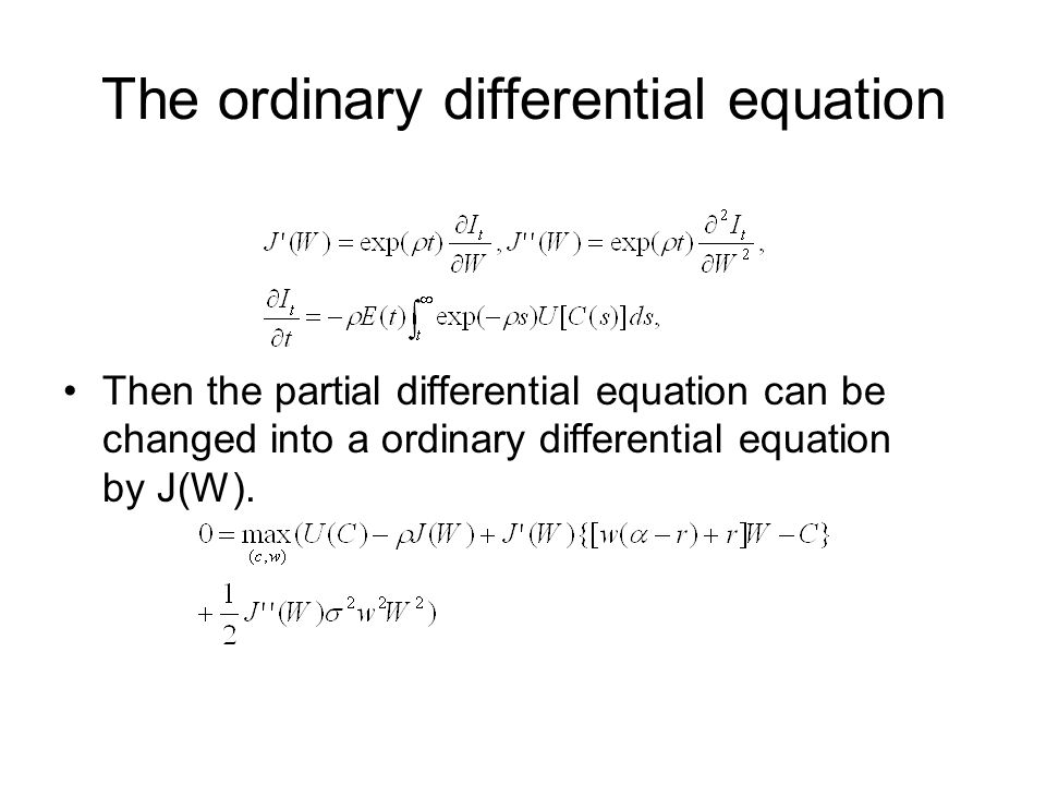 The ordinary differential equation Then the partial differential equation can be changed into a ordinary differential equation by J(W).