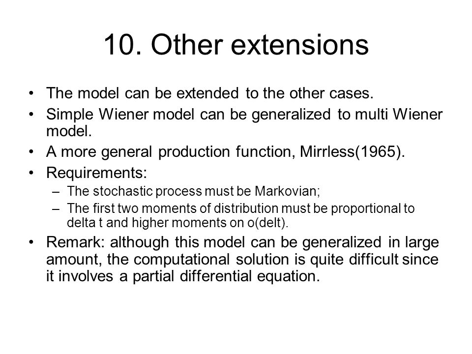 10. Other extensions The model can be extended to the other cases. Simple Wiener model can be generalized to multi Wiener model. A more general produc