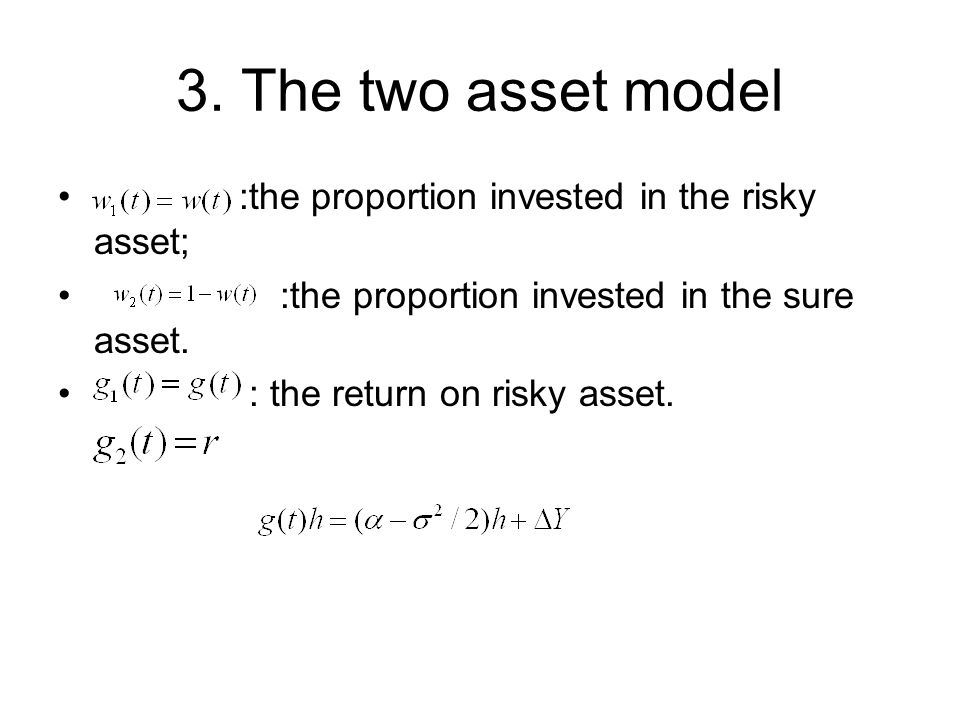 3. The two asset model :the proportion invested in the risky asset; :the proportion invested in the sure asset. : the return on risky asset.