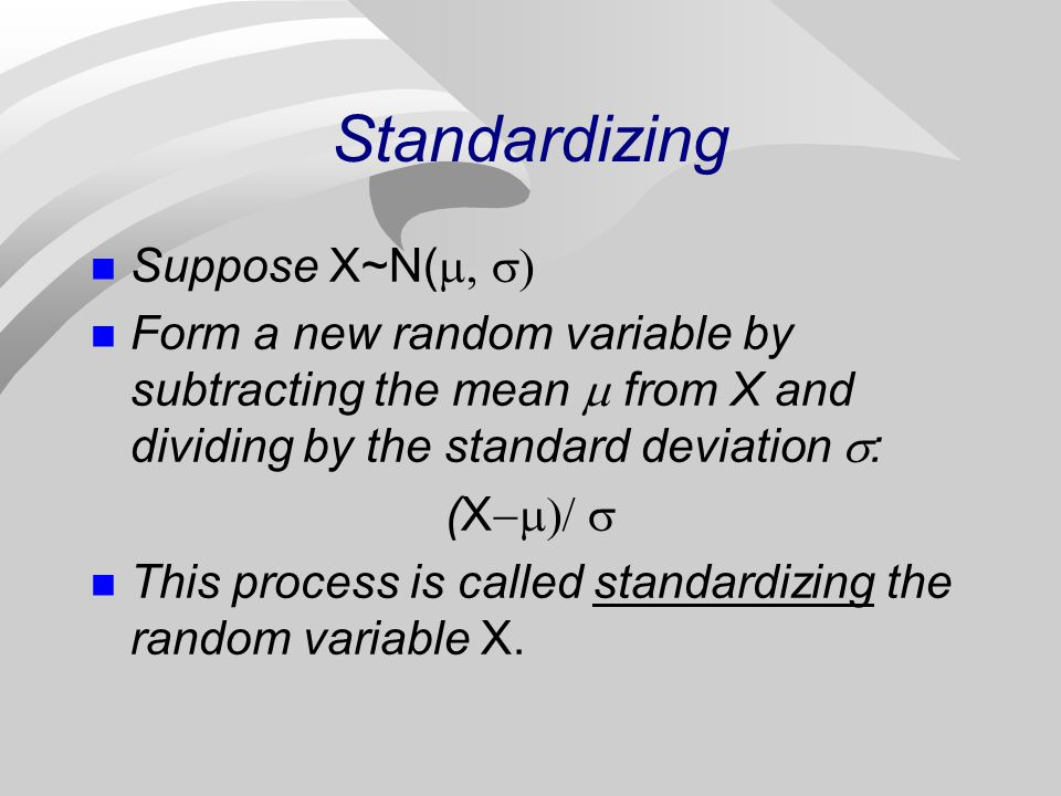 Standardizing Suppose X~N(  Form a new random variable by subtracting the mean  from X and dividing by the standard deviation  : (X  n Th