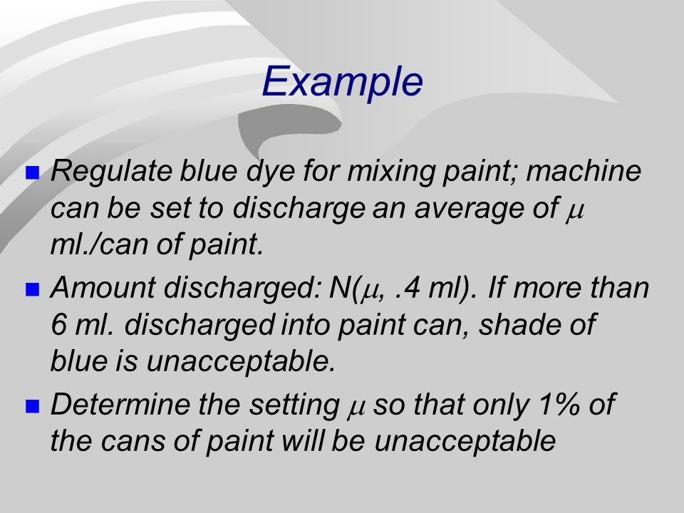 Example Regulate blue dye for mixing paint; machine can be set to discharge an average of  ml./can of paint. Amount discharged: N( ,.4 ml). If more