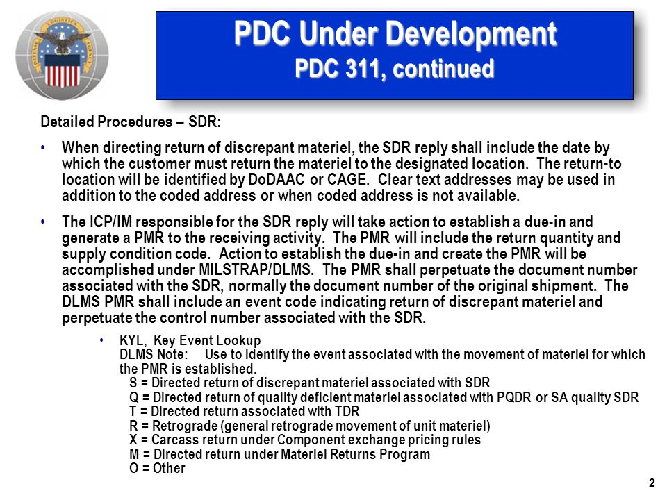 3 PDC Under Development PDC 311, continued The Due-in Estimated Delivery Date (EDD) indicating the time allowed for shipment and return of discrepant materiel will be based on the date of the SDR reply.