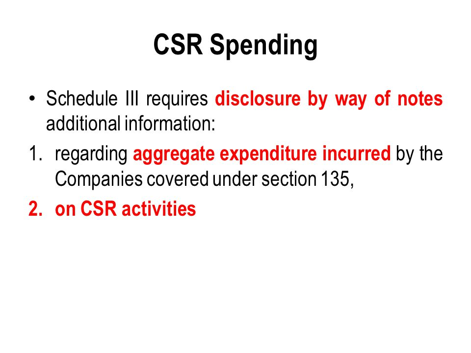 CSR Spending Schedule III requires disclosure by way of notes additional information: 1.regarding aggregate expenditure incurred by the Companies cove