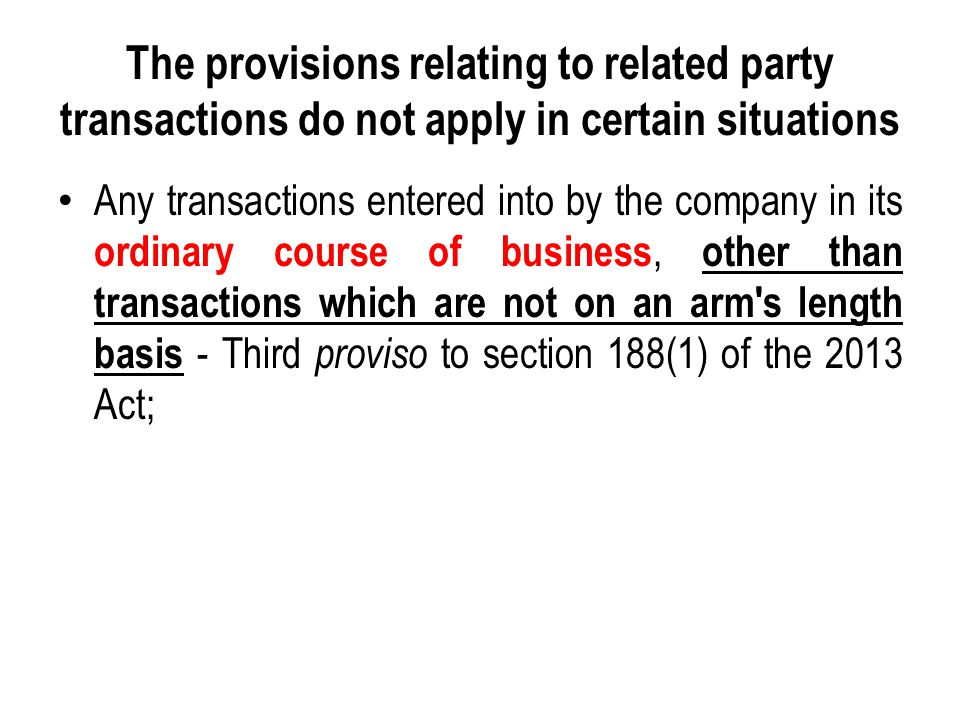 The provisions relating to related party transactions do not apply in certain situations Any transactions entered into by the company in its ordinary