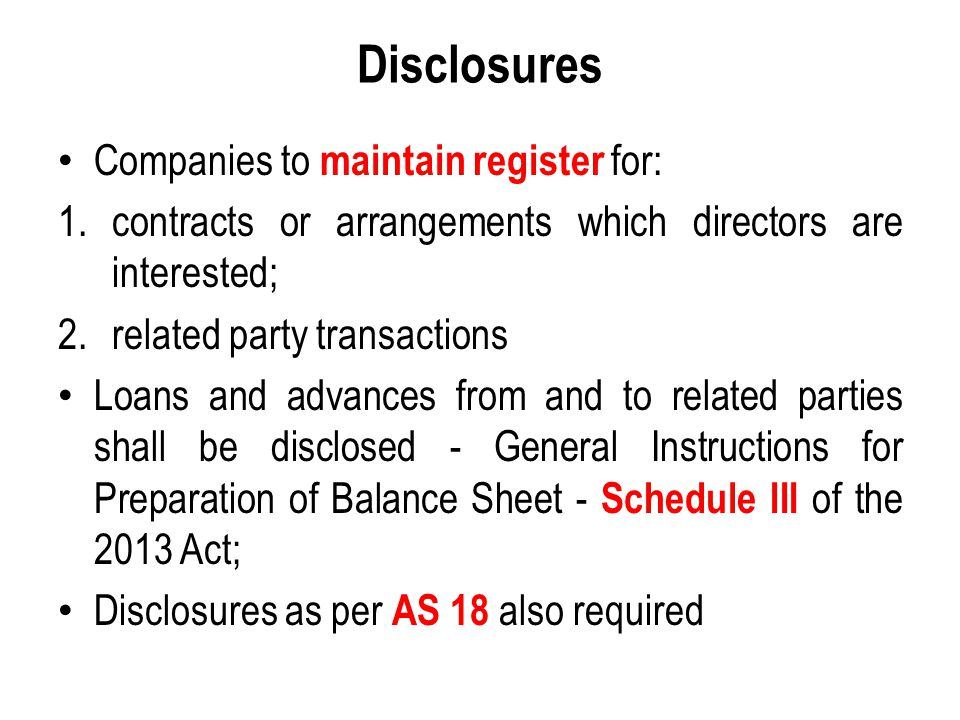 Disclosures Companies to maintain register for: 1.contracts or arrangements which directors are interested; 2.related party transactions Loans and adv