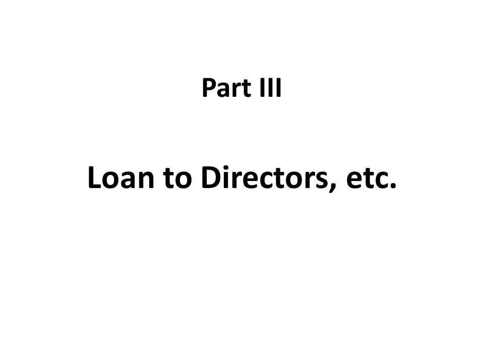 Part III Loan to Directors, etc.