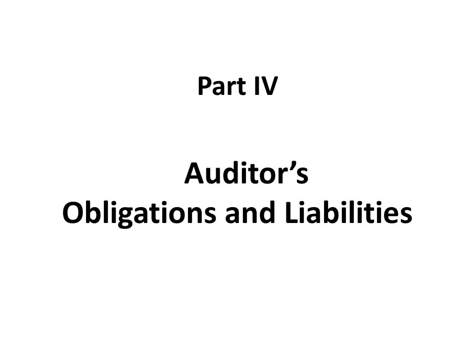 Part IV Auditor's Obligations and Liabilities