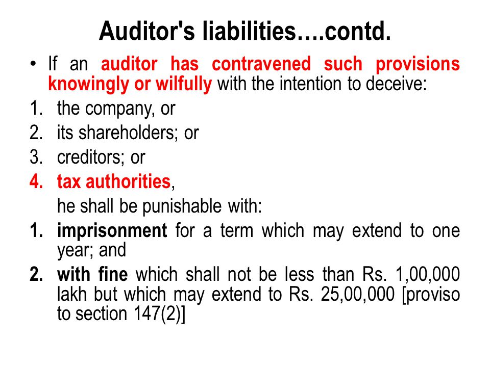 Auditor's liabilities….contd. If an auditor has contravened such provisions knowingly or wilfully with the intention to deceive: 1.the company, or 2.i