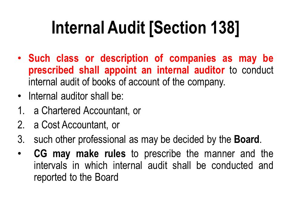 Internal Audit [Section 138] Such class or description of companies as may be prescribed shall appoint an internal auditor to conduct internal audit o