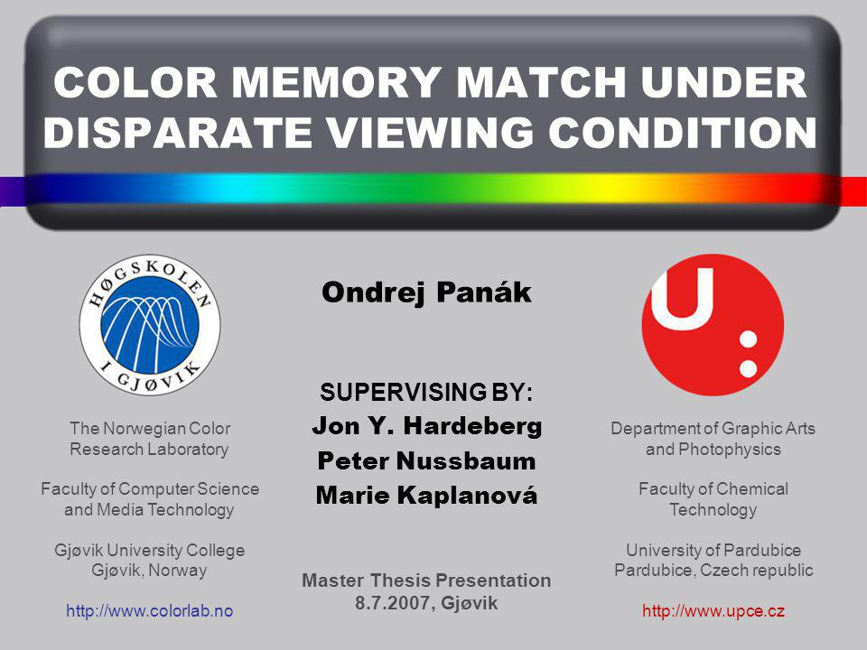 COLOR MEMORY MATCH UNDER DISPARATE VIEWING CONDITION SUPERVISING BY: Jon Y.