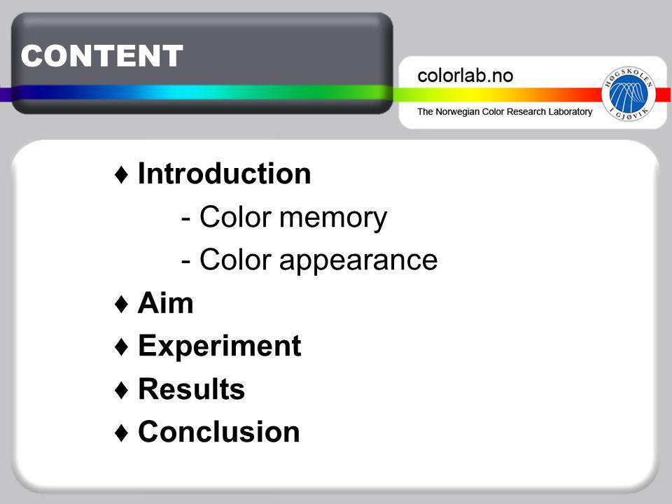 CONTENT ♦ Introduction - Color memory - Color appearance ♦ Aim ♦ Experiment ♦ Results ♦ Conclusion