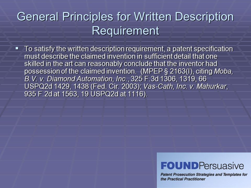 General Principles for Written Description Requirement  To satisfy the written description requirement, a patent specification must describe the clai