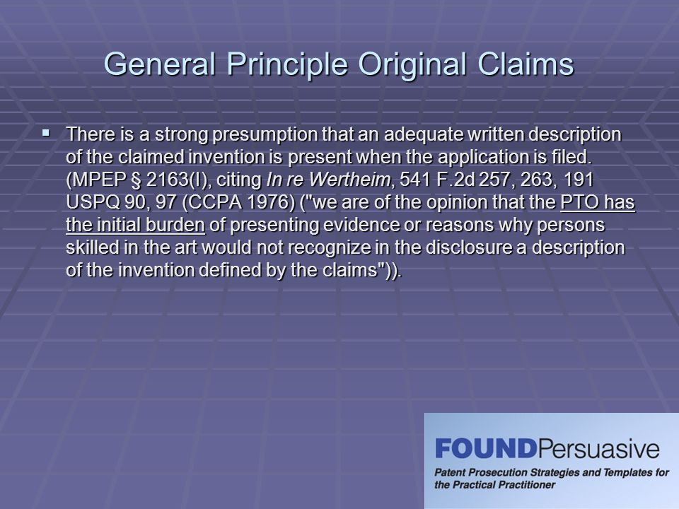 Requirements to Reject Original Claims  Office's Burden under MPEP § 2163(III)(A):  The Examiner must have a reasonable basis to challenge the adequacy of the written description.