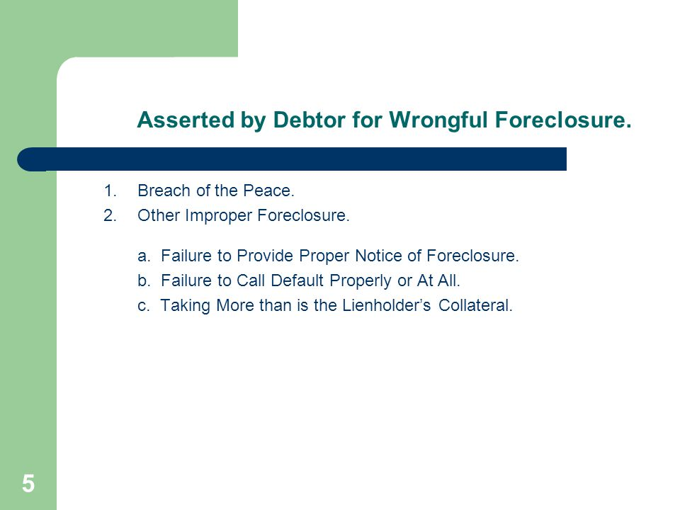 5 Asserted by Debtor for Wrongful Foreclosure. 1.Breach of the Peace.