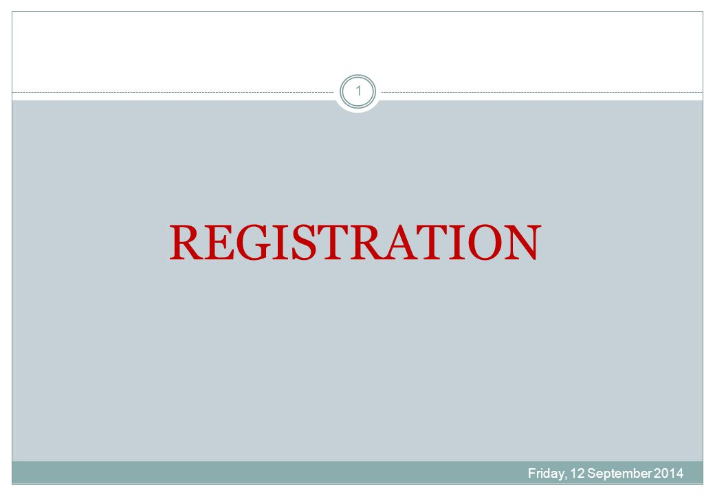 Friday, 12 September 2014 1 REGISTRATION
