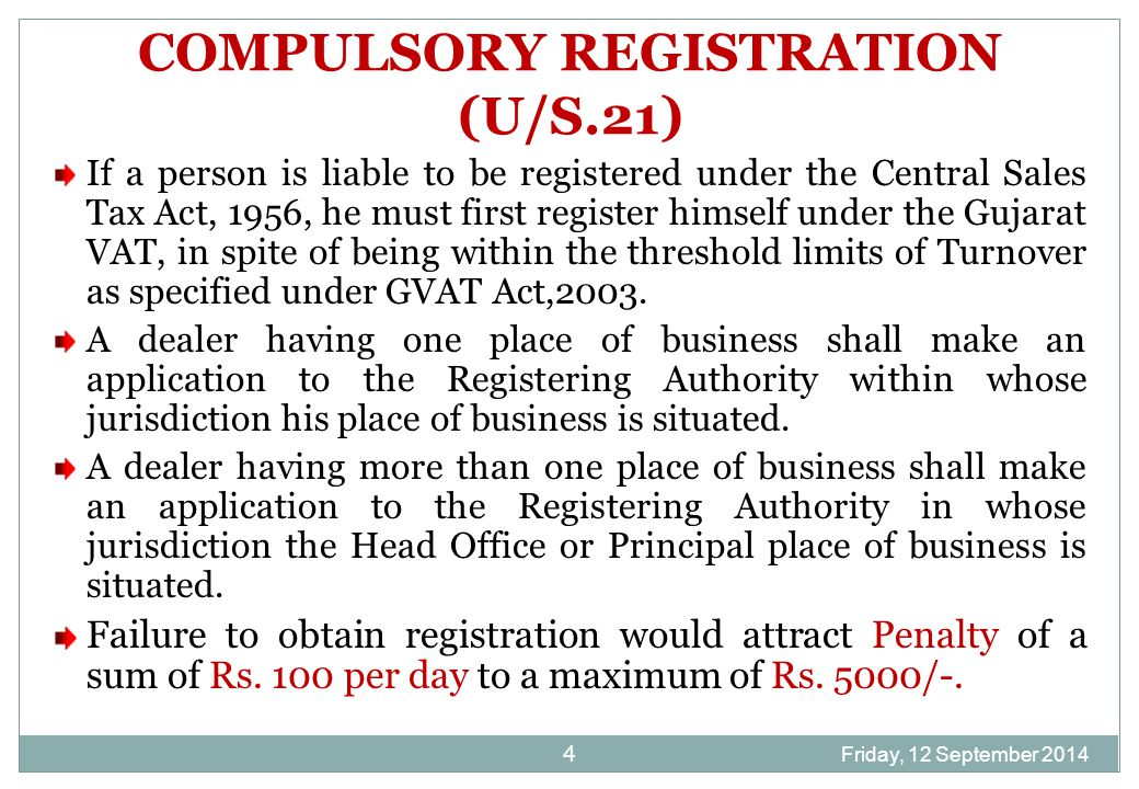 Friday, 12 September 2014 5 VOLUNTARY REGISTRATION [SECTION 22] Where a dealer having fixed or regular place of business in the state, and who is not required to obtain registration u/s.