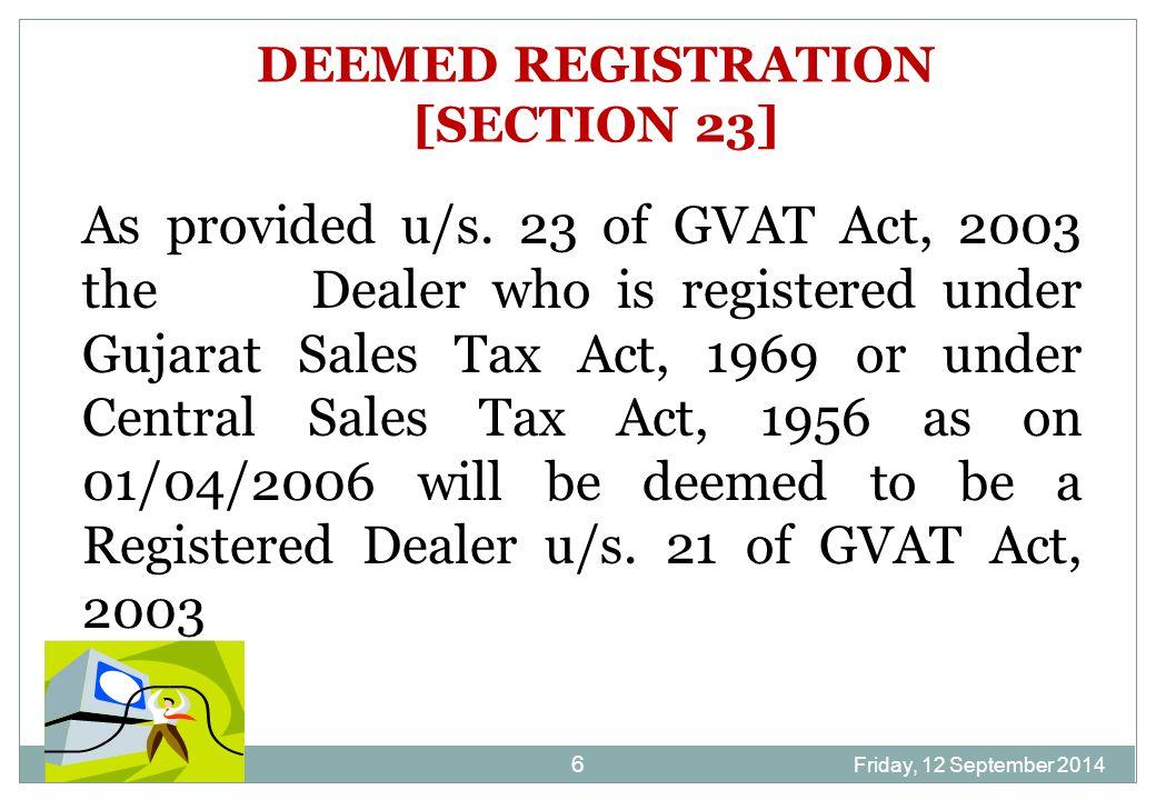 Friday, 12 September 2014 7 PROCEDURE FOR REGISTRATION UNDER GVAT ACT, 2003 The dealer has to apply for registration in Form No.