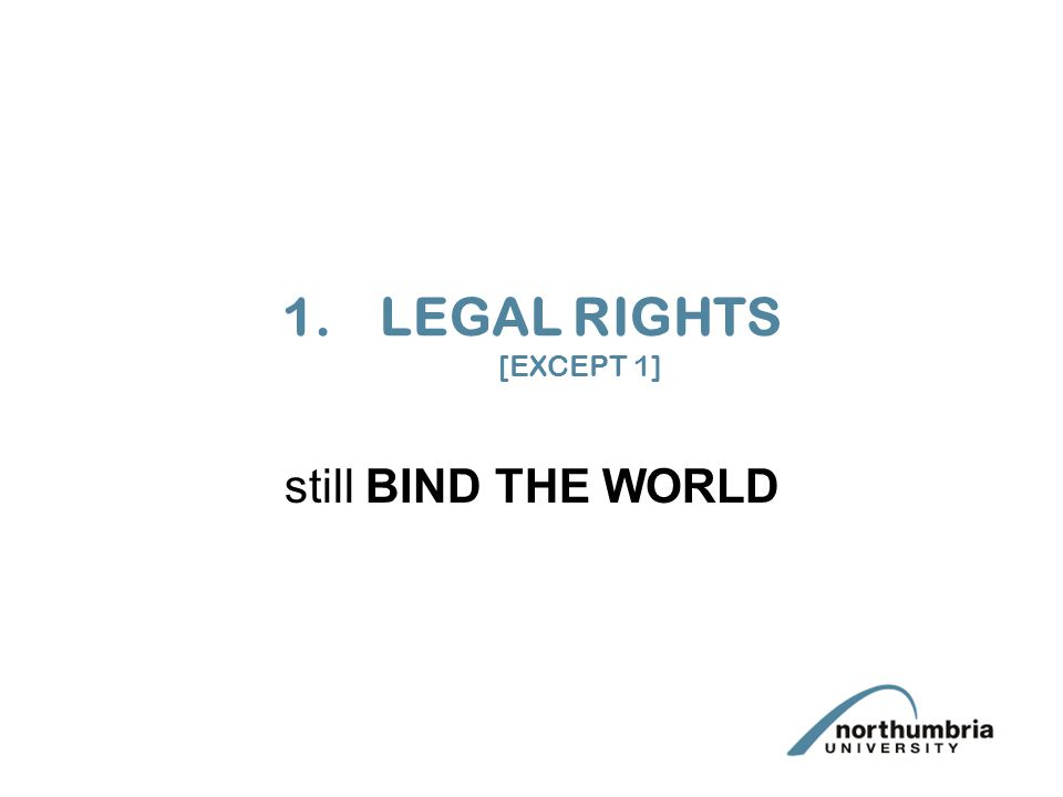 1.LEGAL RIGHTS [EXCEPT 1] still BIND THE WORLD