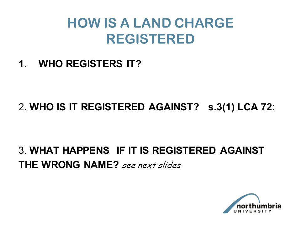 HOW IS A LAND CHARGE REGISTERED 1.WHO REGISTERS IT.