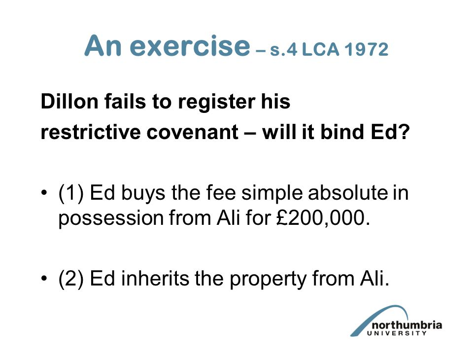 An exercise – s.4 LCA 1972 Dillon fails to register his restrictive covenant – will it bind Ed.