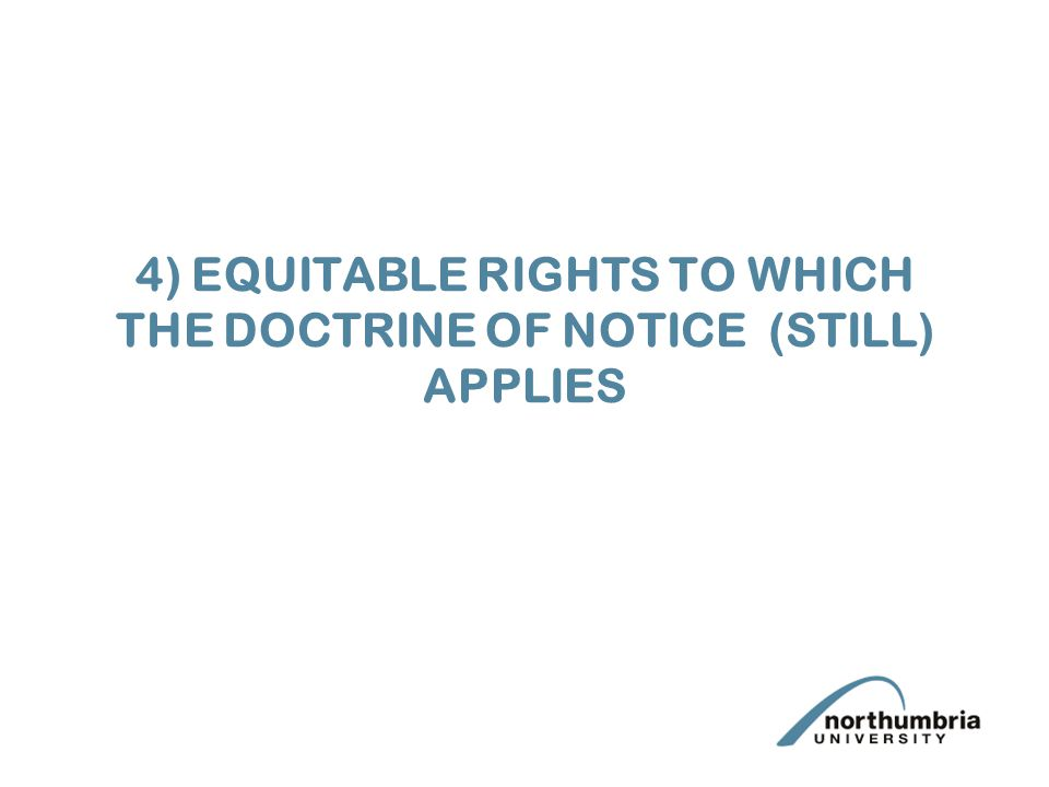 4) EQUITABLE RIGHTS TO WHICH THE DOCTRINE OF NOTICE (STILL) APPLIES