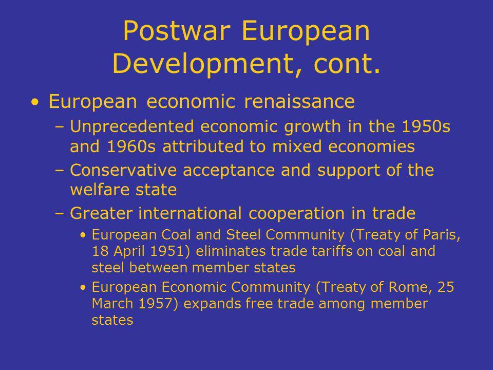 Postwar European Development, cont. European economic renaissance –Unprecedented economic growth in the 1950s and 1960s attributed to mixed economies