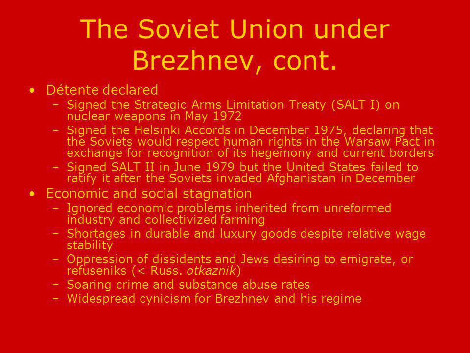 The Soviet Union under Brezhnev, cont. Détente declared –Signed the Strategic Arms Limitation Treaty (SALT I) on nuclear weapons in May 1972 –Signed t
