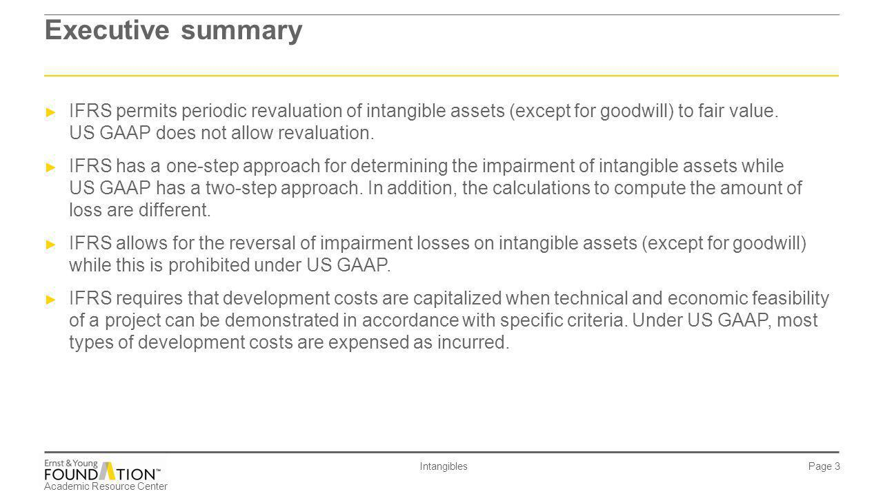 Academic Resource Center Intangibles Page 44 Research and development IFRS ► Development costs are capitalized when technical and economic feasibility of a project can be demonstrated in accordance with specific criteria.