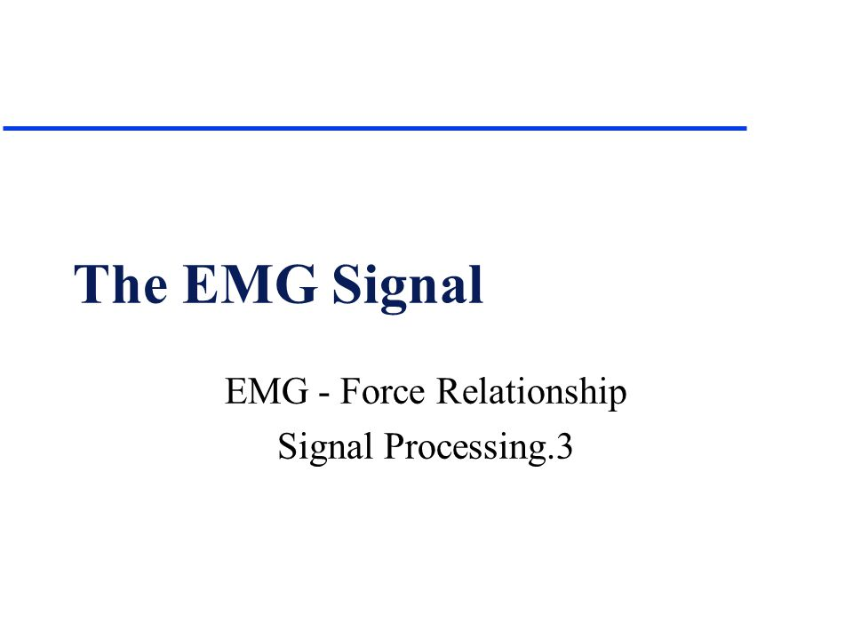 The EMG Signal EMG - Force Relationship Signal Processing.3