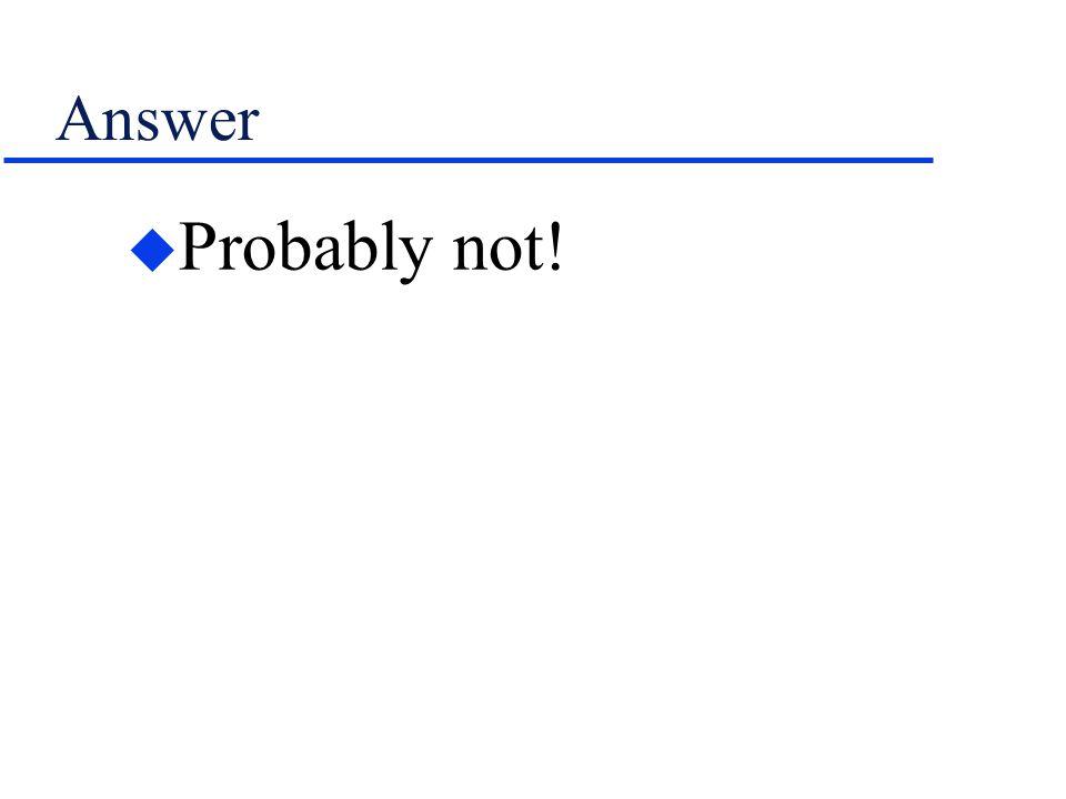 Answer u Probably not!