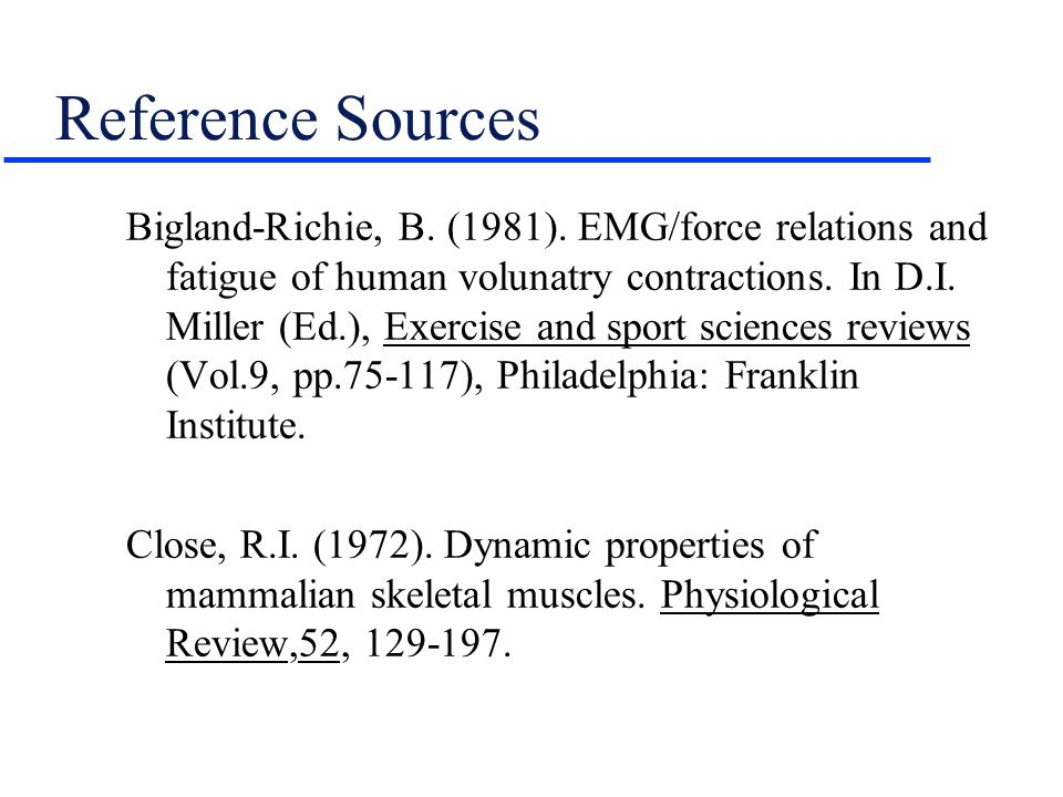 Reference Sources Bigland-Richie, B. (1981). EMG/force relations and fatigue of human volunatry contractions. In D.I. Miller (Ed.), Exercise and sport