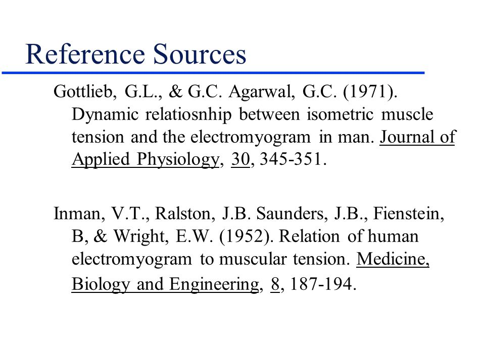 Reference Sources Gottlieb, G.L., & G.C. Agarwal, G.C. (1971). Dynamic relatiosnhip between isometric muscle tension and the electromyogram in man. Jo