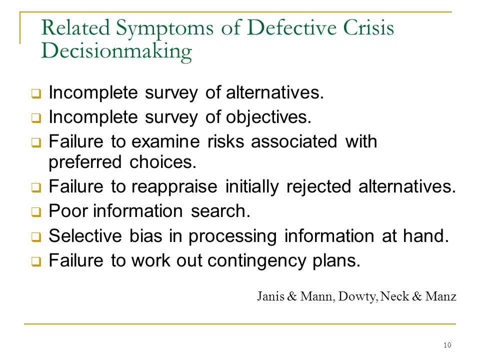 10 Related Symptoms of Defective Crisis Decisionmaking  Incomplete survey of alternatives.  Incomplete survey of objectives.  Failure to examine ri
