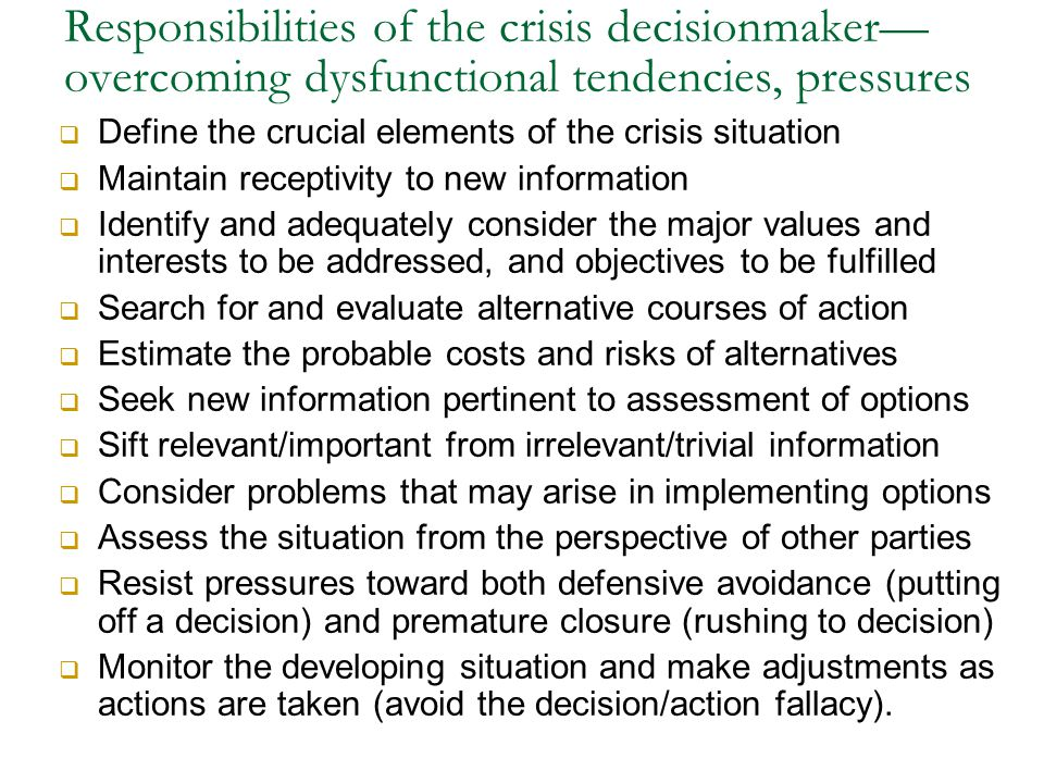 Responsibilities of the crisis decisionmaker— overcoming dysfunctional tendencies, pressures  Define the crucial elements of the crisis situation  M