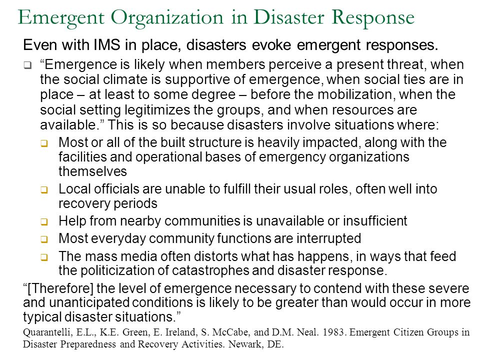 "Emergent Organization in Disaster Response Even with IMS in place, disasters evoke emergent responses.  ""Emergence is likely when members perceive a"