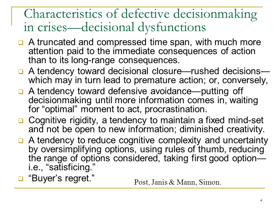 4 Characteristics of defective decisionmaking in crises—decisional dysfunctions  A truncated and compressed time span, with much more attention paid