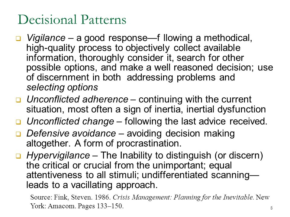 8 Decisional Patterns  Vigilance – a good response—f llowing a methodical, high-quality process to objectively collect available information, thoroug