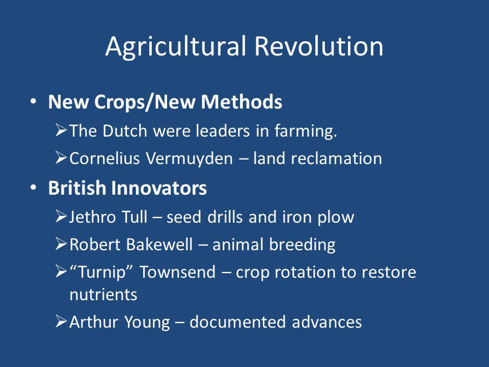 Agricultural Revolution New Crops/New Methods  The Dutch were leaders in farming.
