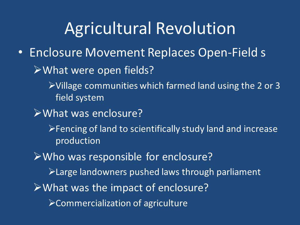 Agricultural Revolution Enclosure Movement Replaces Open-Field s  What were open fields.