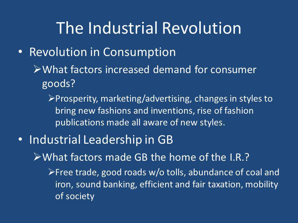 The Industrial Revolution Revolution in Consumption  What factors increased demand for consumer goods.