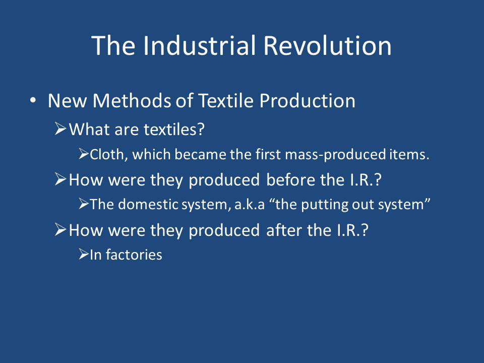The Industrial Revolution New Methods of Textile Production  What are textiles.