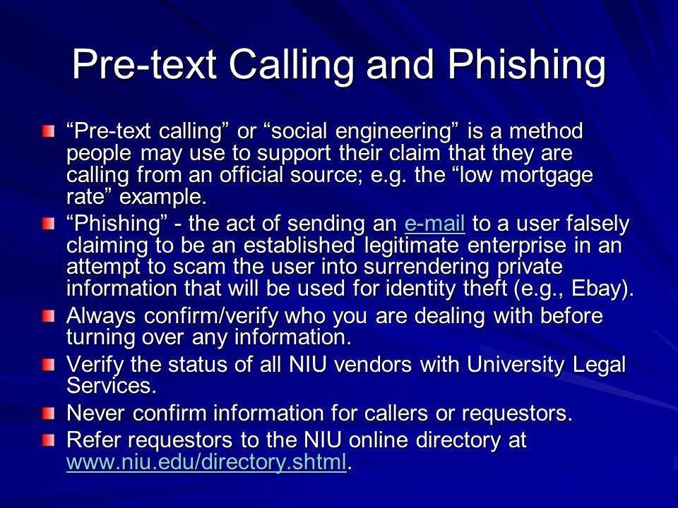 Pre-text Calling and Phishing Pre-text calling or social engineering is a method people may use to support their claim that they are calling from an official source; e.g.