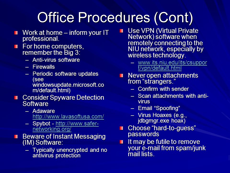 Office Procedures (Cont) Work at home – inform your IT professional.