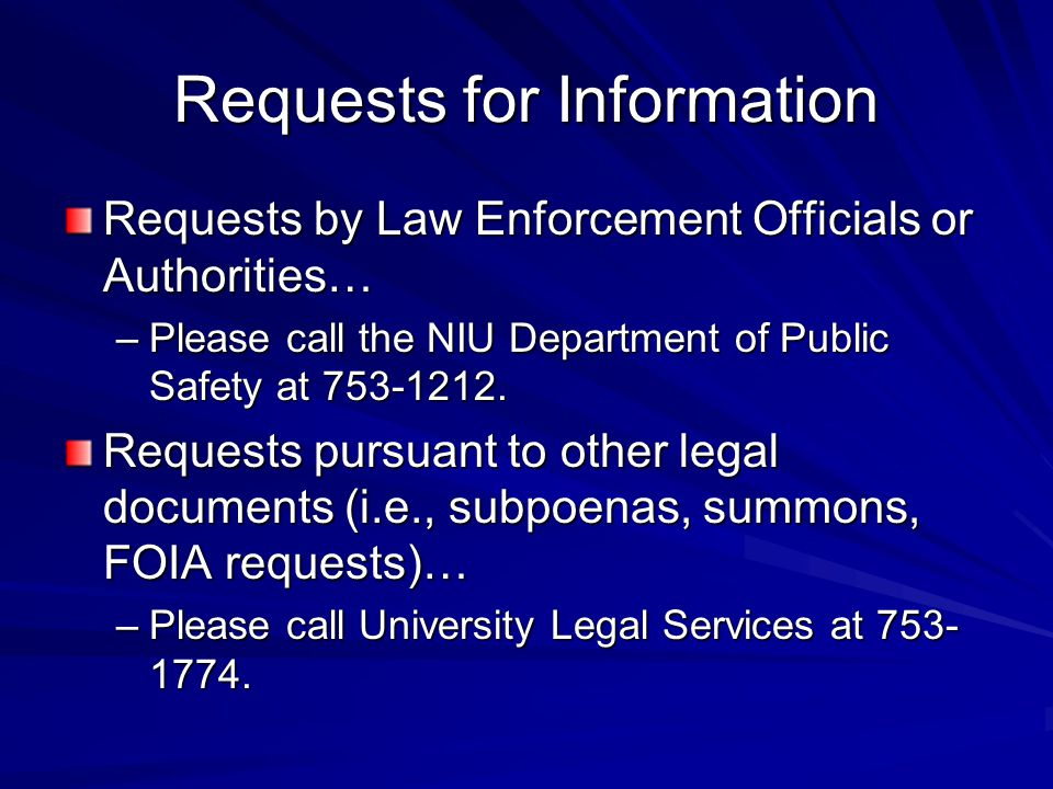 Requests for Information Requests by Law Enforcement Officials or Authorities… –Please call the NIU Department of Public Safety at 753-1212.