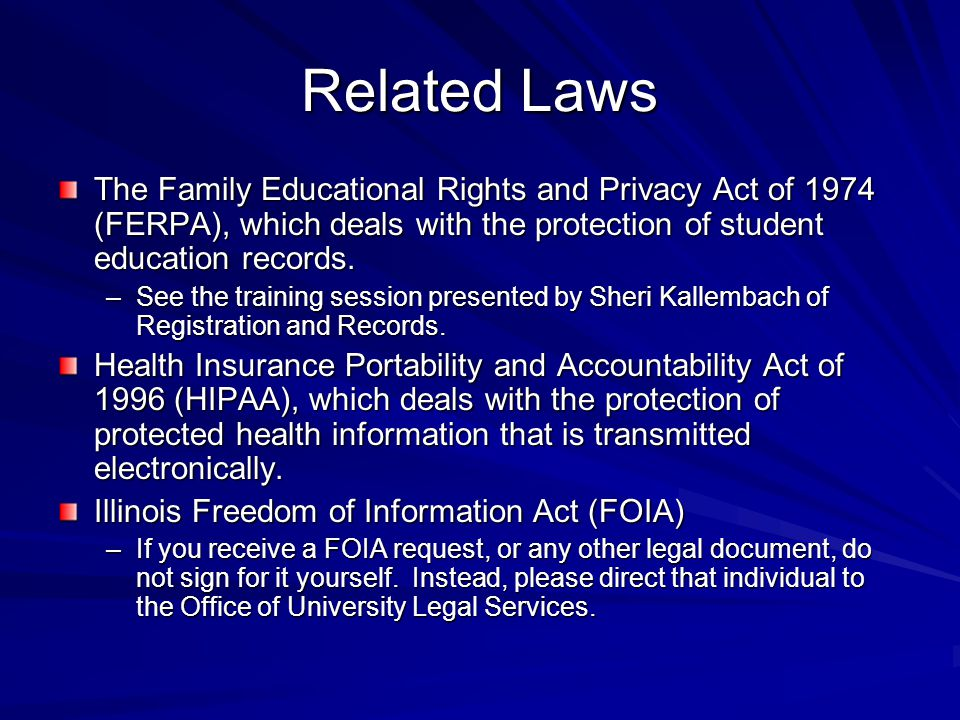Related Laws The Family Educational Rights and Privacy Act of 1974 (FERPA), which deals with the protection of student education records.