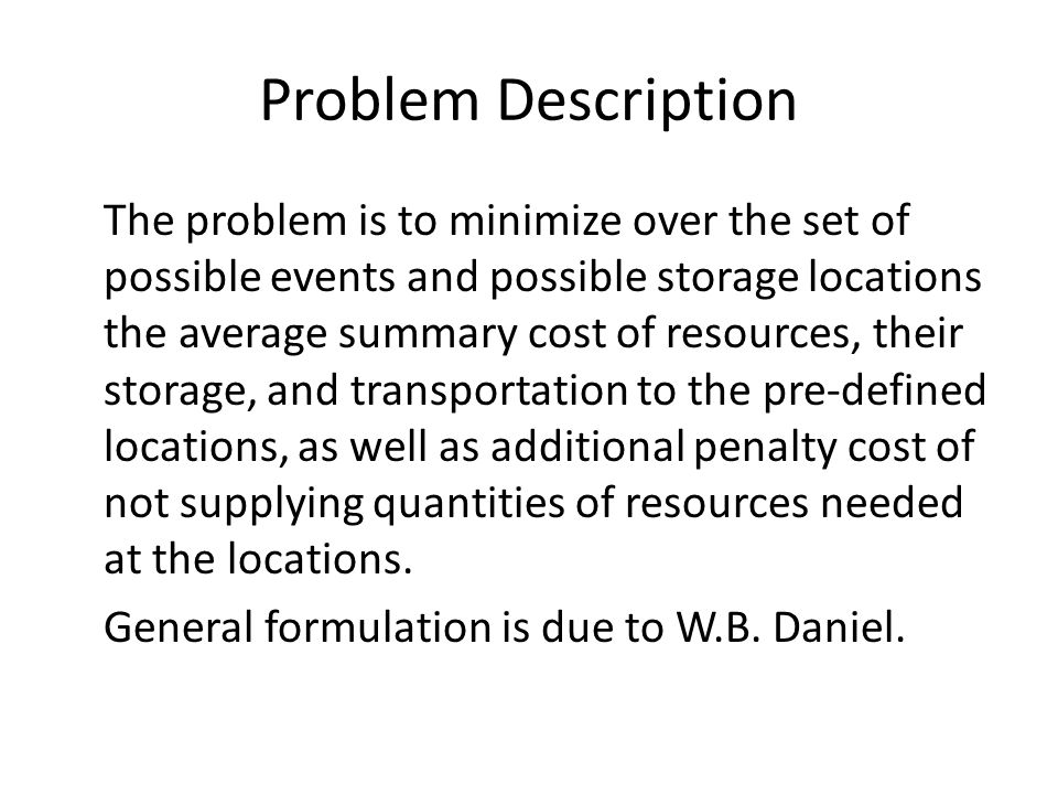 Problem Description The problem is to minimize over the set of possible events and possible storage locations the average summary cost of resources, t