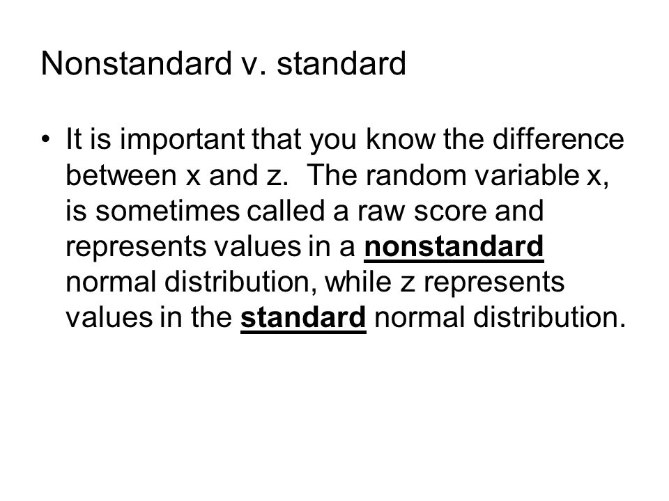 Nonstandard v. standard It is important that you know the difference between x and z.